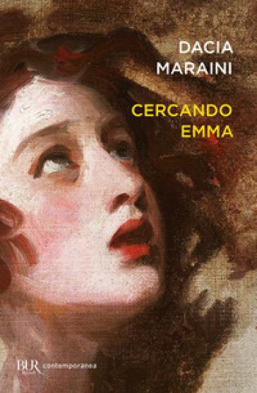 Cercando Emma. Gustave Flaubert e la signora Bovary: indagini attorno a un romanzo - Dacia Maraini | Rochesterscifianimecon.com