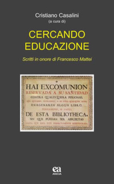 Cercando educazione. Scritti in onore di Francesco Mattei - C. Casalini  
