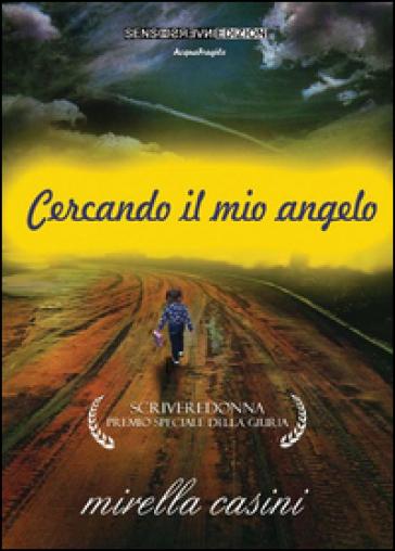 Cercando il mio angelo - Mirella Casini | Kritjur.org
