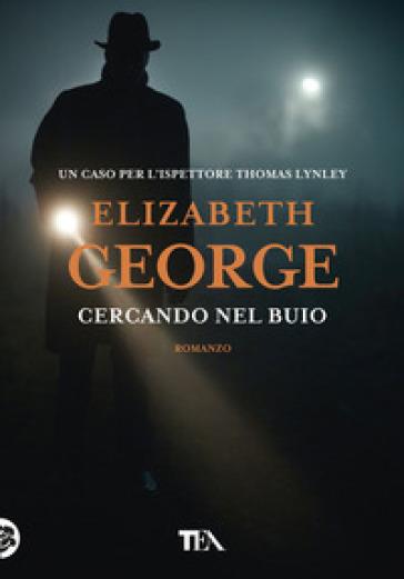 Cercando nel buio - Elizabeth George  