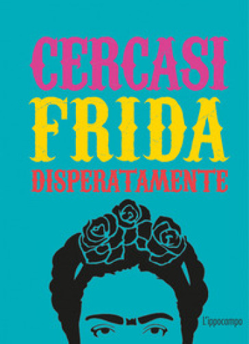 Cercasi Frida disperatamente. Ediz. illustrata - Ian Castello-Cortes | Ericsfund.org