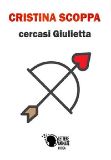 Cercasi Giulietta - Cristina Scoppa |