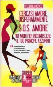 Cercasi amore disperatamente-S.O.S. amore-101 modi per riconoscere il tuo principe azzurro