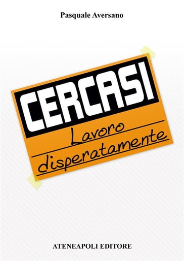 Cercasi lavoro disperatamente pasquale aversano ebook for Cercasi armadio in regalo