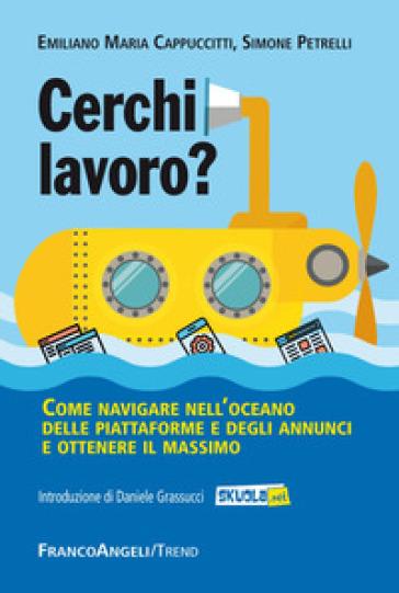 Cerchi lavoro? Come navigare nell'oceano delle piattaforme e degli annunci e ottenere il massimo - Simone Petrelli |