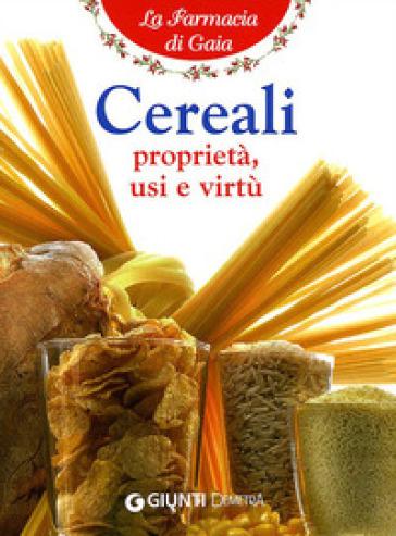 Cereali. Proprietà, usi e virtù - Walter Pedrotti |