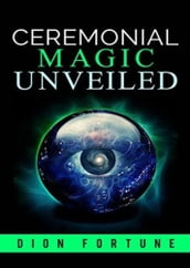 Ceremonial Magic Unveiled