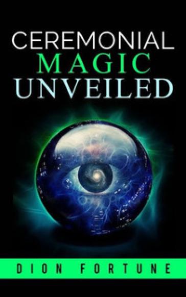 Cerimonial magic unveiled - Fortune Dion |