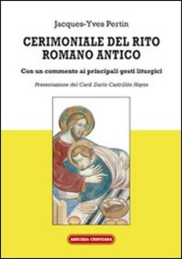 Rito Matrimonio Romano Antico : Cerimoniale del rito romano antico con un commento ai