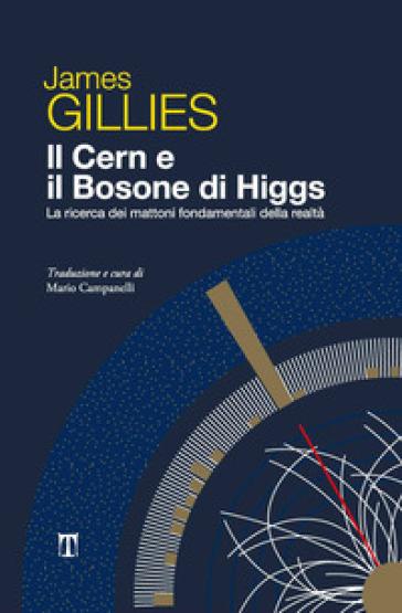 Il Cern e il bosone di Higgs. La ricerca dei mattoni fondamentali della realtà