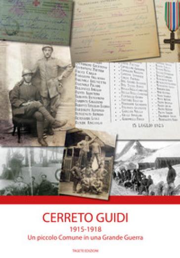 Cerreto Guidi 1915-1918. Un piccolo Comune in una grande guerra - M. Quirici |