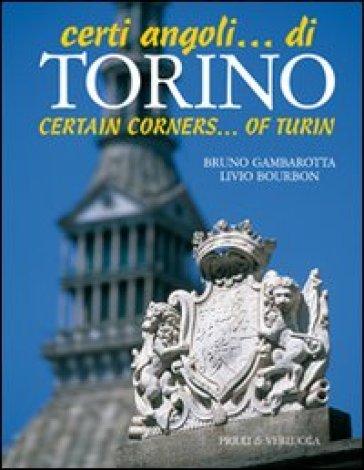 Certi angoli... di Torino. Ediz. italiana e inglese - Livio Bourbon | Rochesterscifianimecon.com