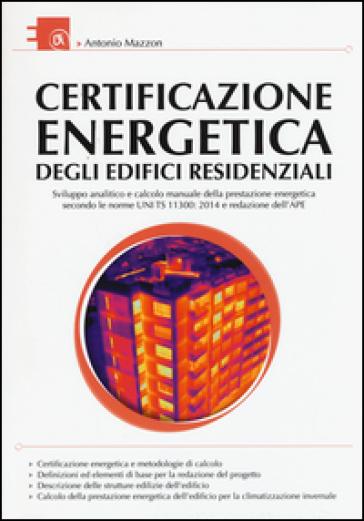 Certificazione energetica degli edifici residenziali - Antonio Mazzon pdf epub