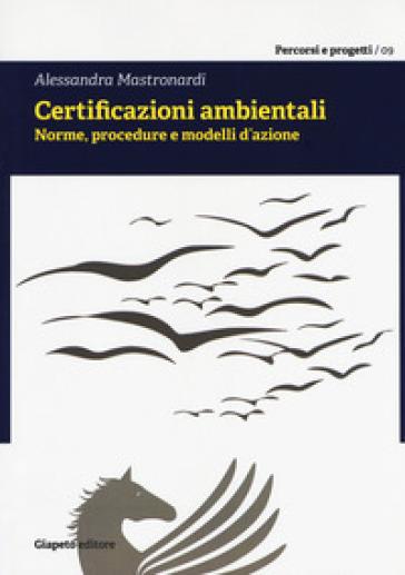 Certificazioni ambientali. Norme, procedure e modelli d'azione - Alessandra Mastronardi | Thecosgala.com