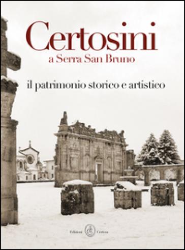 Certosini a Serra San Bruno. Il patrimonio storico e artistico - D. Pisani |