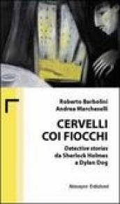 Cervelli coi fiocchi. Detective stories da Sherlock Holmes a Dylan Dog
