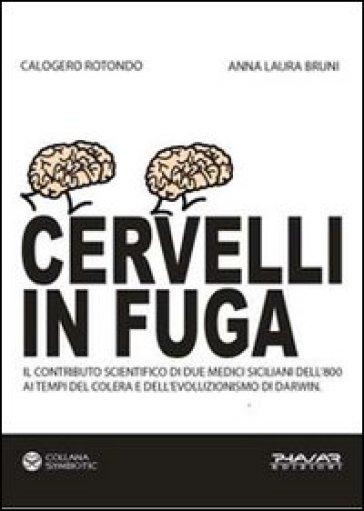 Cervelli in fuga. Il contributo scientifico di due medici siciliani dell'800 ai tempi del colera e dell'evoluzionismo di Darwin - Calogero Rotondo | Rochesterscifianimecon.com
