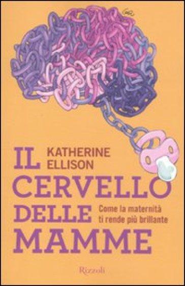 Cervello delle mamme (Il) - Katherine Ellison  