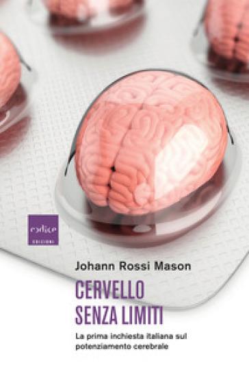 Cervello senza limiti. La prima inchiesta italiana sul potenziamento cerebrale - Johann Rossi Mason   Jonathanterrington.com