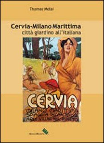 Cervia - Milano Marittima. Città giardino all'italiana - Thomas Melai |