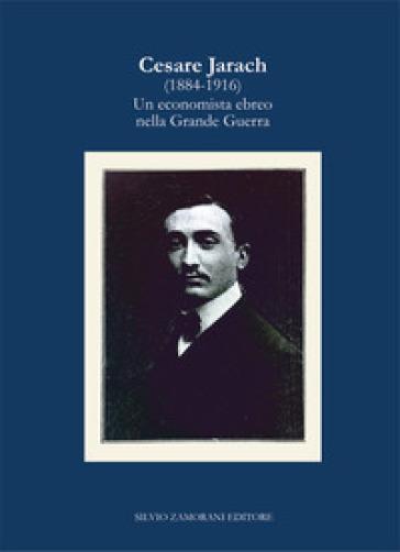 Cesare Jarach (1884-1916). Un economista ebreo nella Grande Guerra - Alberto Cavaglion |