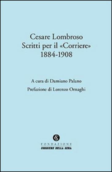 Cesare Lombroso. Scritti per il «Corriere» (1884-1908) - D. Palano pdf epub