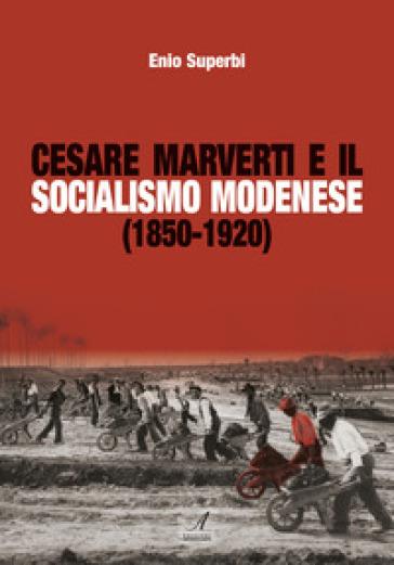 Cesare Marverti e il socialismo modenese (1850-1920) - Enio Superbi | Kritjur.org