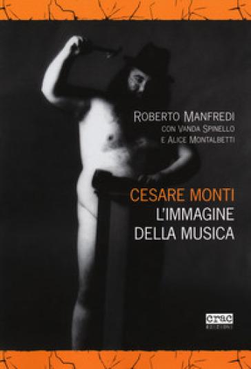 Cesare Monti. L'immagine della musica - Roberto Manfredi  