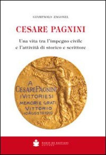 Cesare Pagnini. Una vita tra l'impegno civile e l'attività di storico e scrittore - Giampaolo Zagonel |