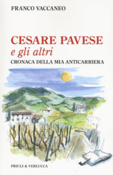 Cesare Pavese e gli altri. Cronaca della mia anticarriera - Franco Vaccaneo   Kritjur.org