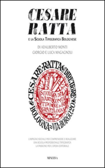 Cesare Ratta e la scuola tipografica bolognese - Adalberto Monti |