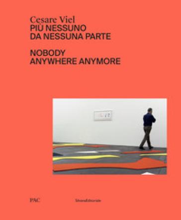 Cesare Viel. Più nessuno da nessuna parte. Catalogo della mostra (Milano, 12 ottobre-1 dicembre 2019). Ediz. italiana e inglese - D. Sileo |