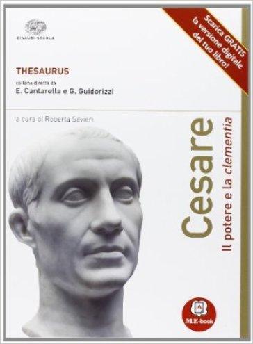 Cesare. Il potere e la clementia. Con espansione online. Per le Scuole superiori - R. Sevieri  