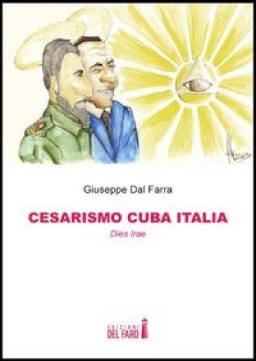 Cesarismo Cuba Italia. Dies Irae - Giuseppe Dal Farra   Kritjur.org