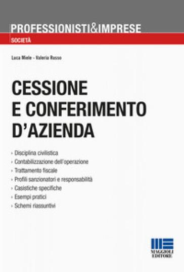 Cessione e conferimento d'azienda. Trasferimenti in neutralità, imposizione sostitutiva, test/valutazione di convenienza - Luca Miele  