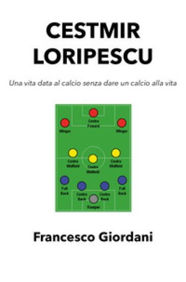 Cestmir Loripescu. Una vita data al calcio senza dare un calcio alla vita - Francesco Giordani   Kritjur.org