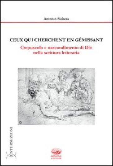 Ceux qui cherchent en gémissant. Crepuscolo e nascondimento di Dio nella scrittura letteraria - Antonio Sichera pdf epub