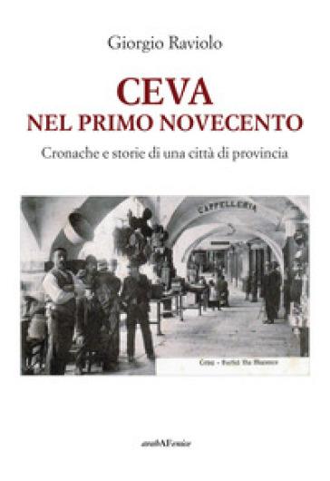 Ceva. Nel primo Novecento. Cronache e storie di una città di provincia - Giorgio Raviolo   Kritjur.org