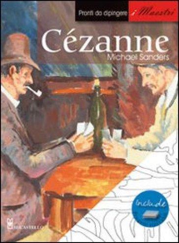 Cézanne. Pronti da dipingere. I maestri - Michael Sanders | Rochesterscifianimecon.com
