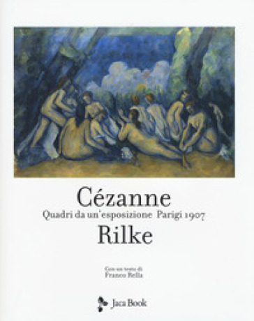 Cezanne Rilke. Quadri da un'esposizione, Parigi 1907. Ediz. a colori - B. Kaufmann   Jonathanterrington.com