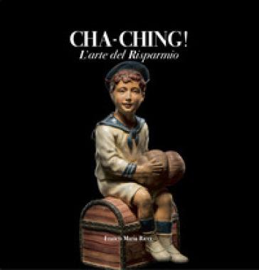 Cha-Ching! L'arte del risparmio. Ediz. italiana e inglese - Giancarlo De Cataldo |