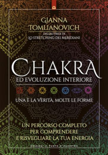 Chakra ed evoluzione interiore. Un percorso completo per comprendere e risvegliare la tua energia - Gianna Tomlianovich |