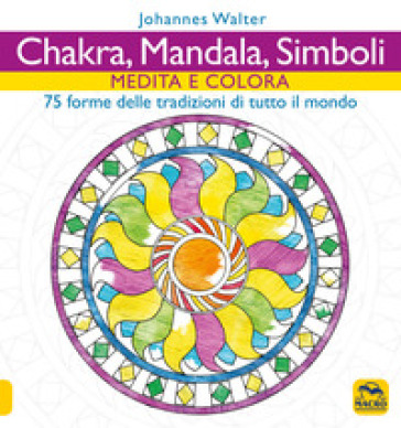 Chakra, mandala, simboli. Medita e colora. 75 forme delle tradizioni di tutto il mondo - Johannes Walter |