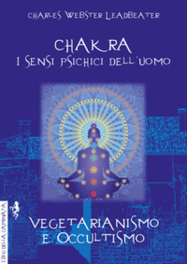 Chakra. I sensi psichici dell'uomo-Vegetarianismo e occultismo - Charles W. Leadbeater | Thecosgala.com
