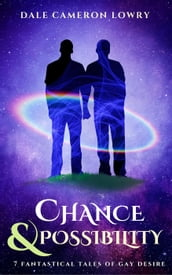 Chance & Possibility: Seven Fantastical Tales of Gay Desire