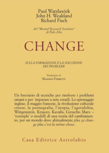 Change: la formazione e la soluzione dei problemi - Paul Watzlawick  