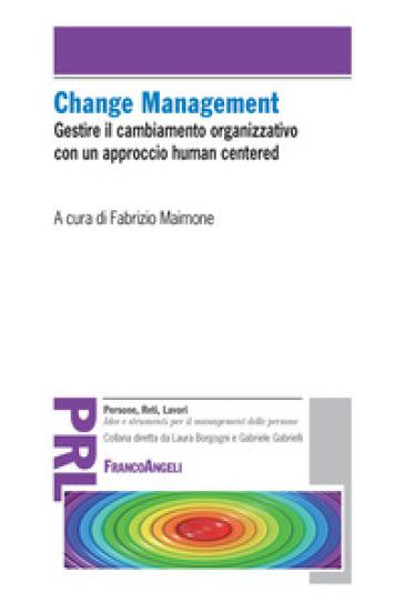 Change management. Gestire il cambiamento organizzativo con un approccio «human centered» - F. Maimone pdf epub