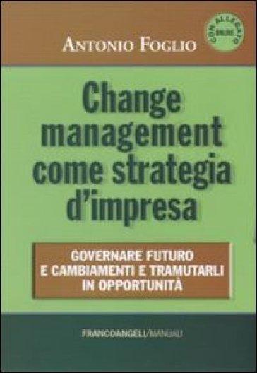 Change management come strategia d'impresa. Governare futuro e cambiamenti e tramutarli in opportunità