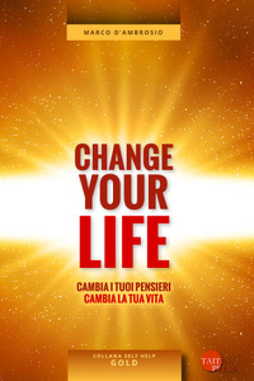 Change your life. Cambia i tuoi pensieri, cambia la tua vita - Marco D'Ambrosio pdf epub