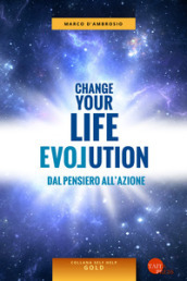 Change your life evolution. Dal pensiero all azione